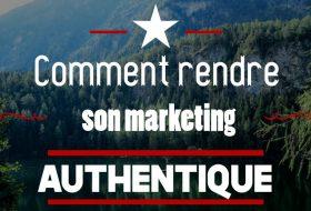 6 conseils et un bonus pour rendre votre marketing authentique